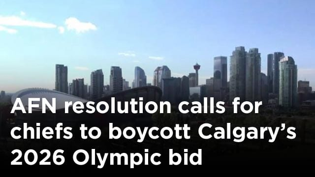 AFN resolution calls for chiefs to boycott Calgary's 2026 Olympic bid