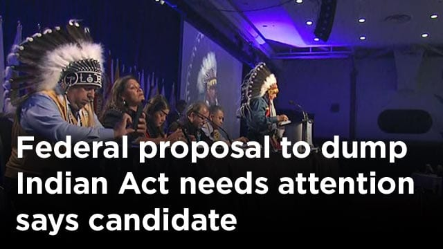 Federal proposal to dump Indian Act needs attention at AFN assembly says candidate